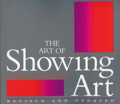 The Art of Showing Art - Reeve, James K