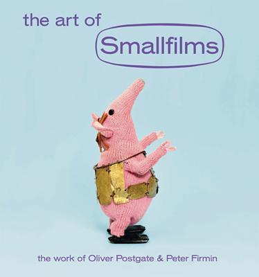 The Art of Smallfilms: The Work of Oliver Postgate & Peter Firmin - Postgate, Oliver, and Firmin, Peter, and Lee, Stewart