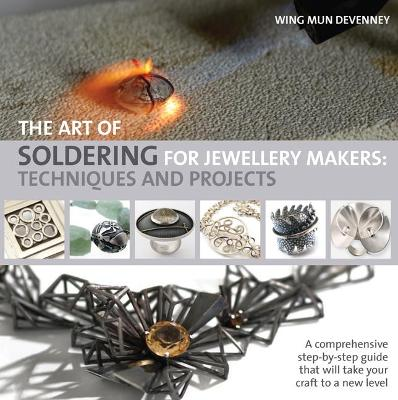 The Art of Soldering for Jewellery Makers: Techniques and Projects - Devenney, Wing Mun