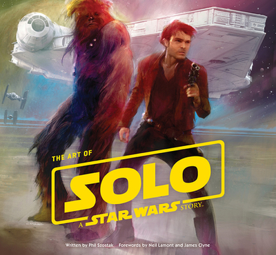 The Art of Solo: A Star Wars Story - Szostak, Phil