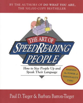 The Art of Speed Reading People: Harness the Power of Personality Type and Create.. - Tieger, Paul D, and Barron-Tieger, Barbara