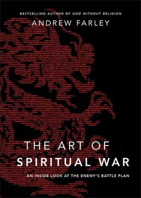 The Art of Spiritual War: An Inside Look at the Enemy's Battle Plan - Farley, Andrew