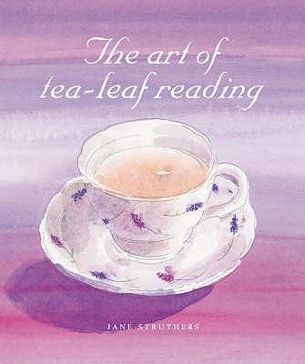 The Art of Tea Leaf Reading - Struthers, Jane