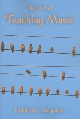 The Art of Teaching Music - Jorgensen, Estelle R
