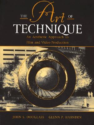 The Art of Technique: An Aesthetic Approach to Film and Video Production - Douglass, John S, and Harnden, Glenn P