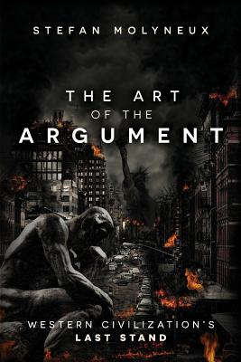 The Art of the Argument: Western Civilization's Last Stand - Molyneux, Stefan