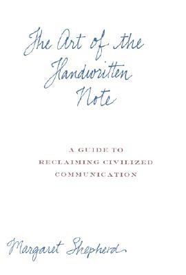 The Art of the Handwritten Note: A Guide to Reclaiming Civilized Communication - Shepherd, Margaret