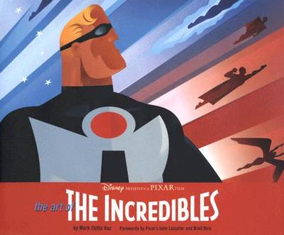 The Art of the Incredibles - Vaz, Mark Cotta, and Lasseter, John (Introduction by), and Bird, Brad (Foreword by)