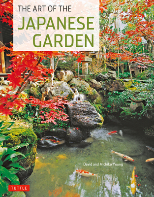 The Art of the Japanese Garden - Young, Michiko, and Young, David