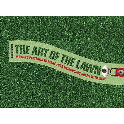 The Art of the Lawn: Mowing Patterns to Make Your Lawn a Work of Art - Parfitt, David