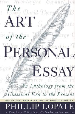 The Art of the Personal Essay: An Anthology from the Classical Era to the Present - Lopate, Phillip