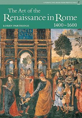 The Art of the Renaissance in Rome: 1400-1600 - Partridge, Loren