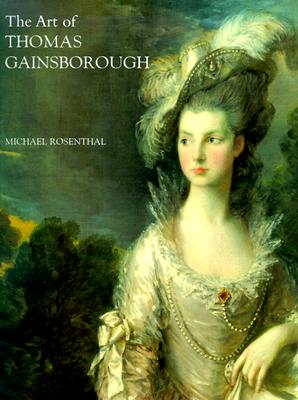 "The Art of Thomas Gainsborough: ""A Little Business for the Eye"" - Rosenthal, Michael, Professor, and Gainsborough, Thomas"