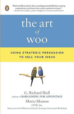 The Art of Woo: Using Strategic Persuasion to Sell Your Ideas - Shell, G Richard, and Moussa, Mario