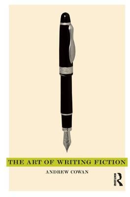 The Art of Writing Fiction - Cowan, Andrew
