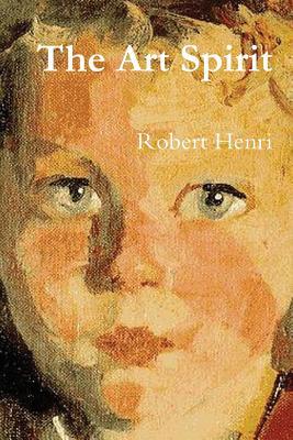 The Art Spirit - Henri, Robert