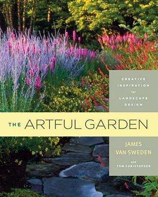 The Artful Garden: Creative Inspiration for Landscape Design - Van Sweden, James, and Christopher, Tom