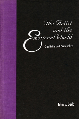 The Artist and the Emotional World: Creativity and Personality - Gedo, John