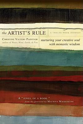 The Artist's Rule - Paintner, Christine Valters, PhD, Osb