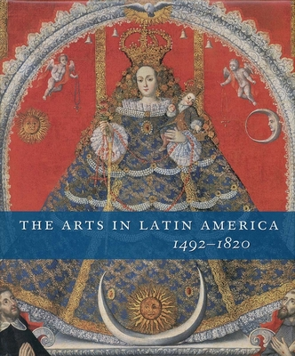 The Arts in Latin America, 1492-1820 - Rishel, Joseph J, and Stratton-Pruitt, Suzanne