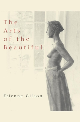 The Arts of the Beautiful - Gilson, Etienne