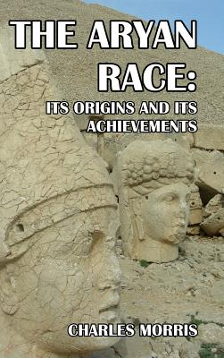 The Aryan Race: Its Origins and Its Achievements - Morris, Charles