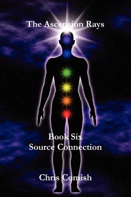 The Ascension Rays, Book Six: Source Connection - Comish, Chris