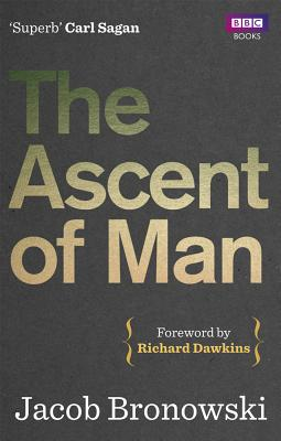 The Ascent Of Man - Bronowski, Jacob