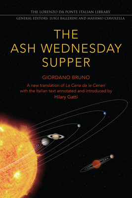 The Ash Wednesday Supper: A New Translation - Bruno, Giordano, and Gatti, Hilary (Edited and translated by)