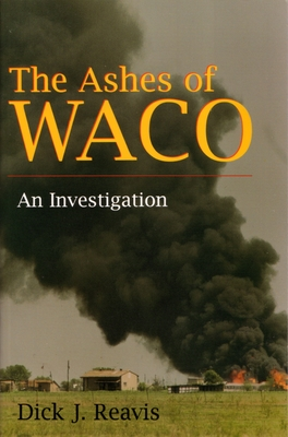 The Ashes of Waco: An Investigation - Reavis, Dick J
