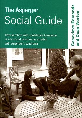 The Asperger Social Guide: How to Relate with Confidence to Anyone in Any Social Situation as an Adult with Asperger's Syndrome - Edmonds, Genevieve, and Worton, Dean