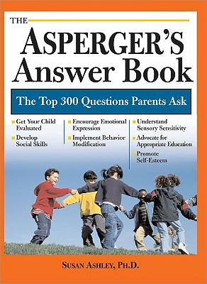 The Asperger's Answer Book: The Top 275 Questions Parents Ask -