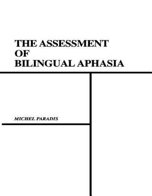 The Assessment of Bilingual Aphasia - Paradis, Michel, Professor, and Libben, Gary
