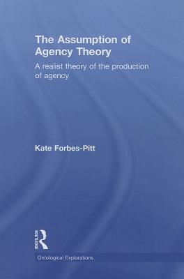 The Assumption of Agency Theory - Forbes-Pitt, Kate