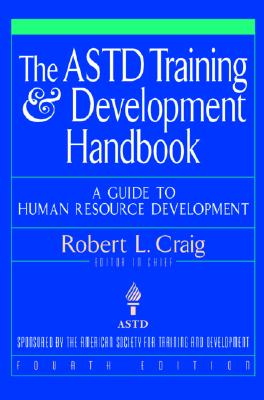 The ASTD Training and Development Handbook: A Guide to Human Resource Development - Craig, Robert L, and Craig Robert