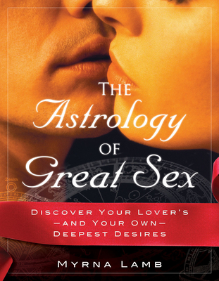 The Astrology of Great Sex: What Your Lover Wants - Lamb, Myrna