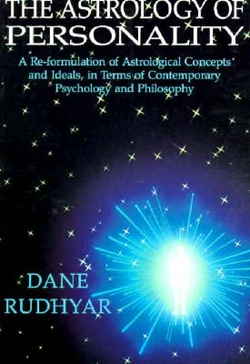 The Astrology of Personality: A Re-Formulation of Astrological Concepts and Ideals, in Terms of Contemporary Psychology and Philosophy - Rudhyar, Dane