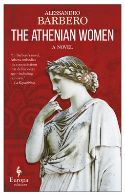 The Athenian Women - Barbero, Alessandro, and Shugaar, Anthony (Translated by)