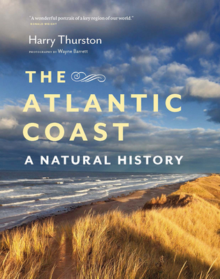 The Atlantic Coast: A Natural History - Thurston, Harry, and Damstra, Emily S (Illustrator), and Barrett, Wayne (Photographer)