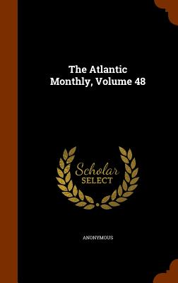 The Atlantic Monthly, Volume 48 - Anonymous