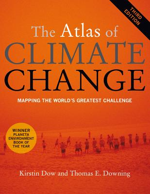 The Atlas of Climate Change: Mapping the World's Greatest Challenge - Dow, Kirstin, and Downing, Thomas E