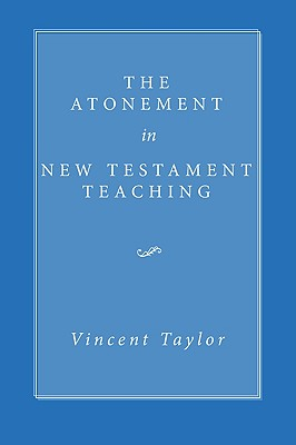 The Atonement in New Testament Teaching - Taylor, Vincent
