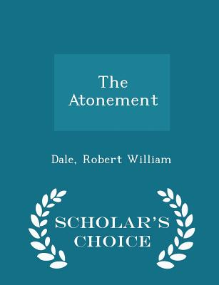 The Atonement - Scholar's Choice Edition - William, Dale Robert