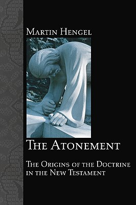 The Atonement: The Origins of the Doctrine in the New Testament - Hengel, Martin
