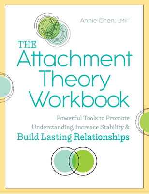The Attachment Theory Workbook: Powerful Tools to Promote Understanding, Increase Stability, and Build Lasting Relationships - Chen, Annie