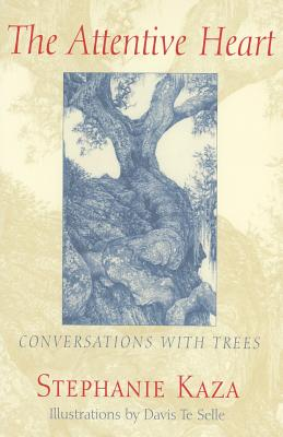 The Attentive Heart: Conversations with Trees - Kaza, Stephanie