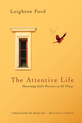 The Attentive Life: Discerning God's Presence in All Things - Ford, Leighton, Dr.