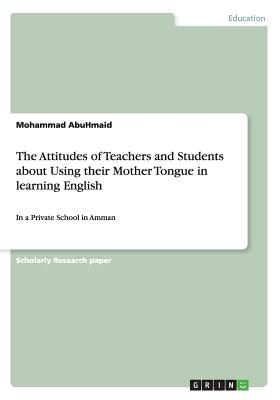 The Attitudes of Teachers and Students about Using Their Mother Tongue in Learning English - Abuhmaid, Mohammad