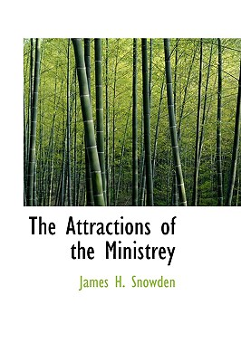 The Attractions of the Ministrey - Snowden, James H