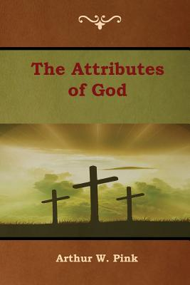 The Attributes of God - Pink, Arthur W
